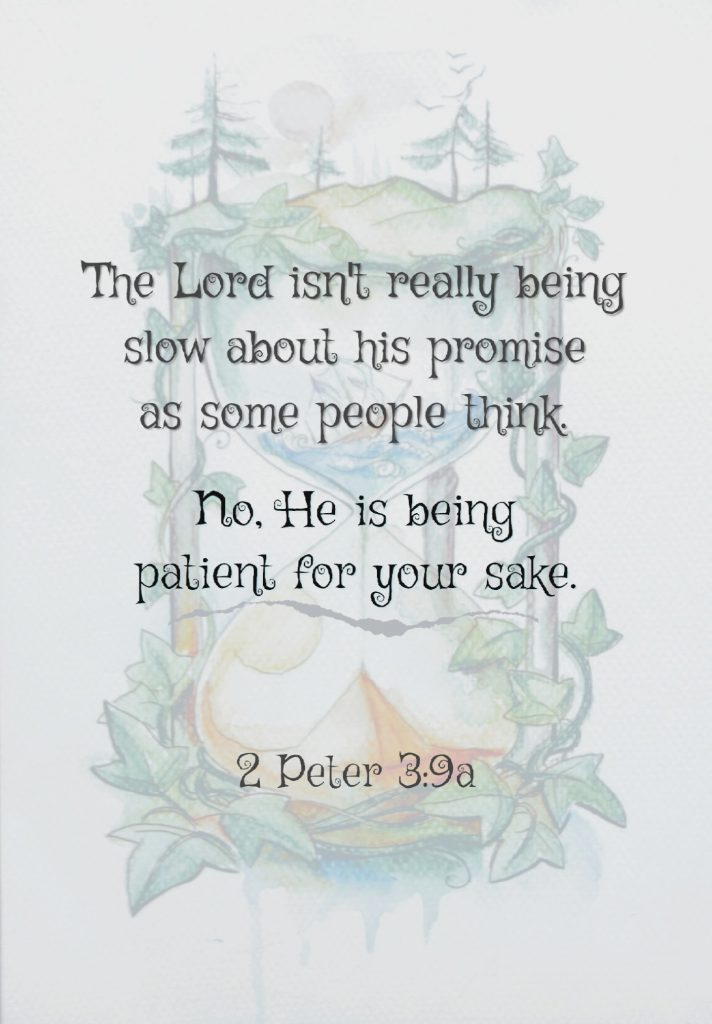 2 Peter 3:9 The Lord isn't really being slow about His promise